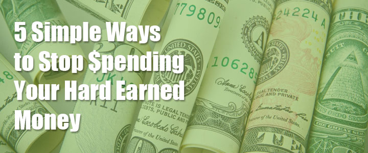 5 Simple Ways to Stop $pending Your Hard Earned Money